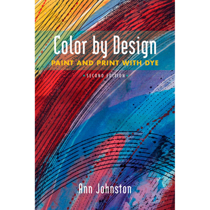 Color By Design: Paint & Print With Dye, 2nd Edition